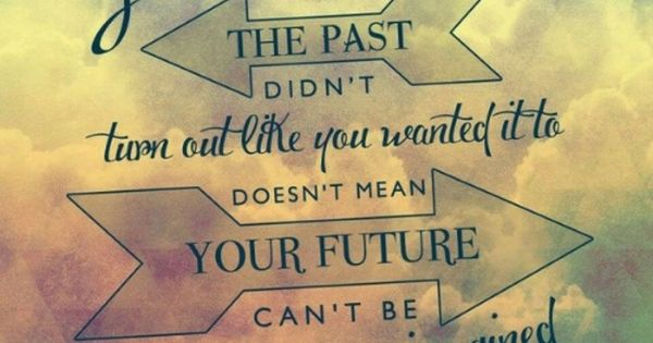 Just because the past didn't turn out like you wanted it ...