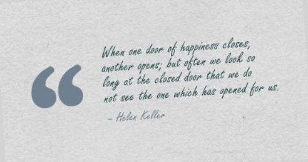 when one door of happiness closes essay Free happiness papers, essays, and research papers my account in an attempt to find out what made people happy identified a list of factors that contributed towards happiness, this included family, close relationships, satisfying happiness is one of the many emotions humans.