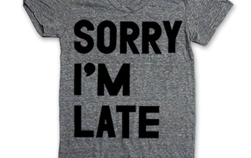Sorry I'm Late Tee by Print Liberation. For those of us who