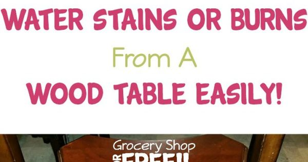 How To Remove Water Stains Or Burns From A Wood Table Easily Stains Water Stains And Furniture
