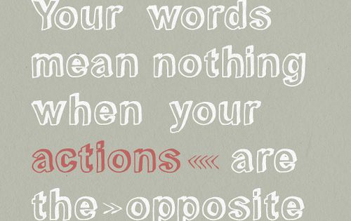 Your Words Mean Nothing When Your Actions Are Opposite The: Your Words Mean Nothing When Your Actions Are The Opposite