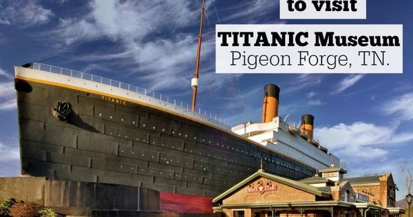 7 reasons to visit the titanic museum in pigeon forge  tn