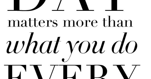 True ...so TRUE! What you do every day matters more! quotes inspiration