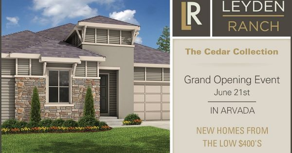 Come To The Grand Opening Of Leyden Ranch In Arvada Co On Saturday June 21 From 11 A M To 3 P M Visitors Can Tour The Models And Enj Arvada New Homes Ranch