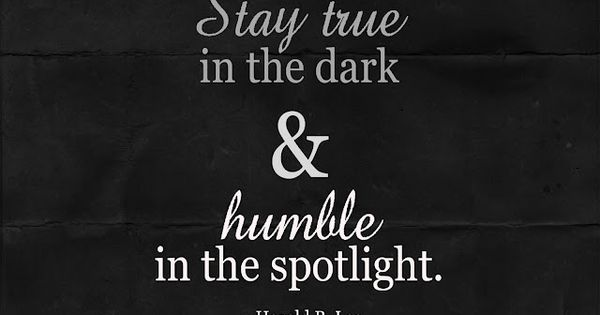 Stay true in the dark & humble in the spotlight.Your life story?