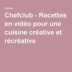 Chefclub Recettes En Video Pour Une Cuisine Creative Et