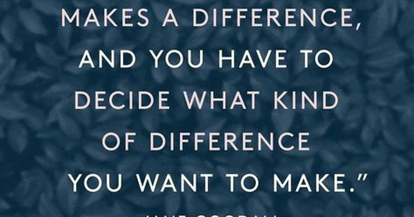 """What you do makes a difference, and you have to decide what kind of difference you want to make."" — Jane Goodall #WiseWords"