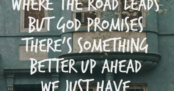 We can't always see where the road leads but God promises there's