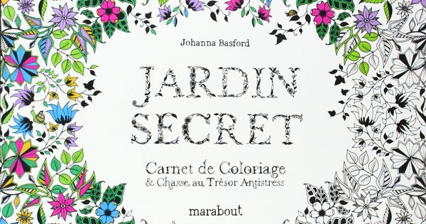 jardin secret carnet de coloriage et chasse au tr sor anti stress johanna basford anti. Black Bedroom Furniture Sets. Home Design Ideas