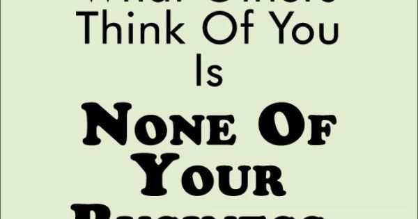 What Others Think Of You Is None Of Your Business. #Quote
