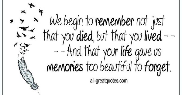 We Begin To Remember Not Just That You Died Grieving Quotes Forgotten Quotes Memories Quotes
