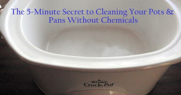 The 5 Minute Secret Recipe To Clean Your Pots And Pans Without Chemicals Recipe Clean Pots