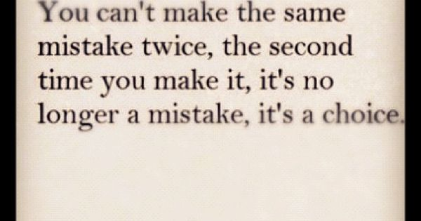 Mistake once not so much second time around- agreed. So true!