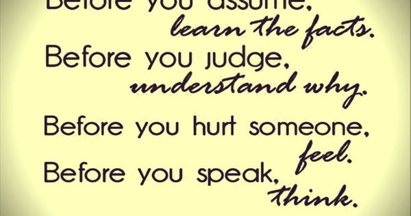 Before You Assume, Learn The Facts. Before You Judge