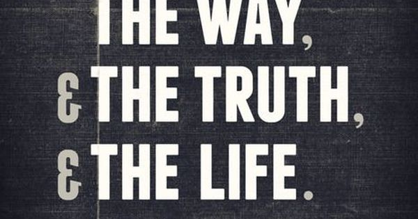 Anonymous Quote I Am The Way The Way The Truth And The: John 14:6 (King James Version) Jesus Saith Unto Him, I Am
