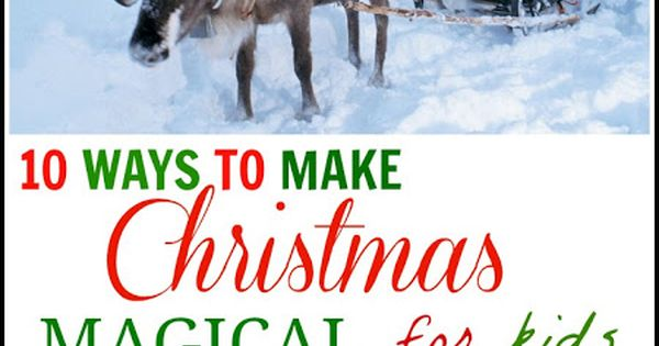 10 Ways to make Christmas Magical for Kids- very cute ideas