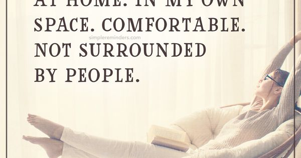 Surrounded By Love Quotes: I Love Being Alone I Literally Love Being At Home. In My