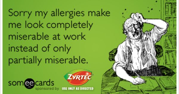 Funny Quotes About Allergies: Sorry My Allergies Make Me Look Completely Miserable At