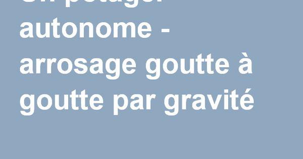 Un potager autonome arrosage goutte goutte par gravit for Arrosage goutte a goutte jardin