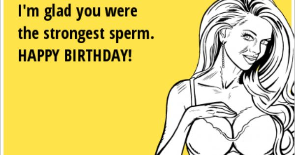 I M Glad You Were The Strongest Sperm Happy Birthday