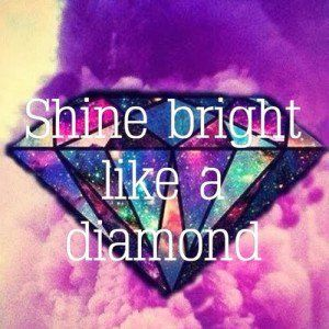 Diamond Quotes And Sayings Shine Bright Like A Diamond Diamond Quotes Bling Quotes Sparkle Quotes