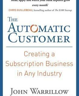 The Automatic Customer Creating A Subscription Business In Any Industry Download Pdf Epub John Warrillow Subscription Business Business Things To Sell