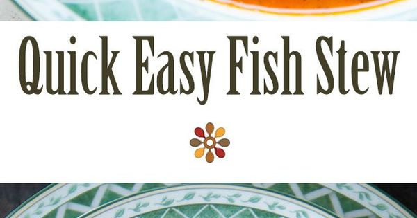 Quick Easy Fish Stew | Recipe | Fish Stew, Stew and Fish