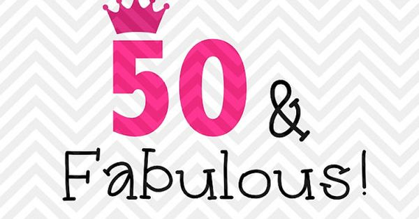 50 And Fabulous Birthday Svg And Dxf Cut By