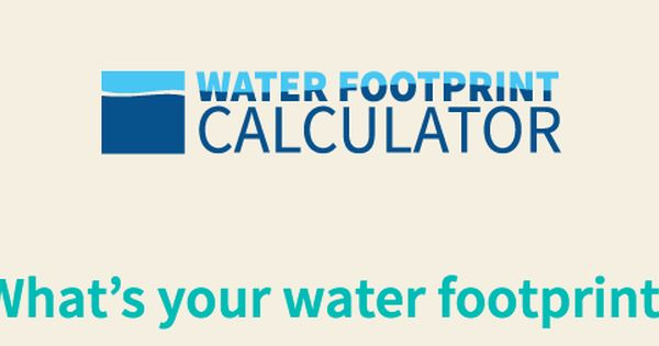His Calculator Helps You Estimate Your Total Water Use You Know Water Comes From The Tap But Do You Know How Much Water Goes Water Footprint Water Footprint