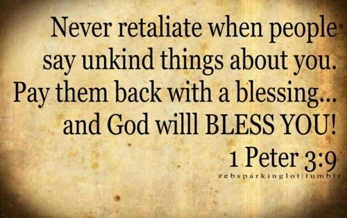 1 Peter 3:9 Do not return evil for evil, or insult for