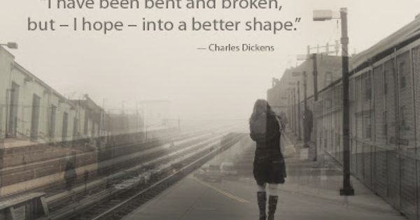 """I have been bent and broken, but - I hope - into"