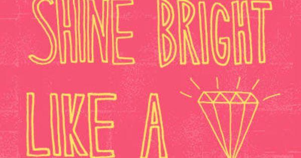 Shine Bright Like A Diamond Shinebrightlikeadiamond Sparkle Words Lyrics Quotes Life Motto Inspiration