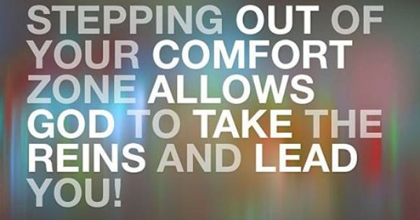 Stepping Out Of Your Comfort Zone Allows God To Take The