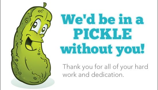 Thank You Quotes For Hard Work And Dedication: We'd Be In A PICKLE Without You! Thank You For All Of Your