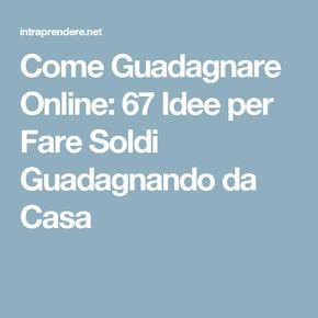 Guadagnare Online: 67 Idee Semplici per Fare Soldi da Casa in Italia