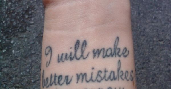 I will make better mistakes tomorrow wrist tattoo