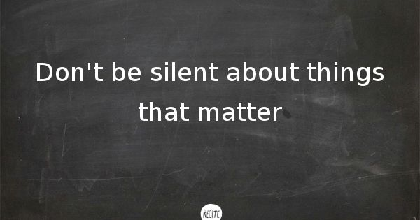 "Speak Up! ""Don't be silent about things that matter."""