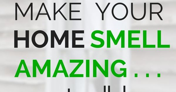 Clear The Air Make Your Home Smell Amazing