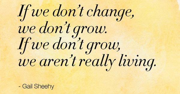 """If we don't change, we don't grow. If we don't grow, we"