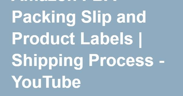 Amazon FBA Packing Slip and Product Labels Shipping Process - packing slips for shipping