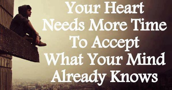Inspiring quote: Sometimes your heart needs more time to accept what you