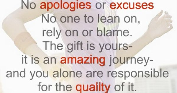 This is your life. No apologies, no excuses, no one to rely