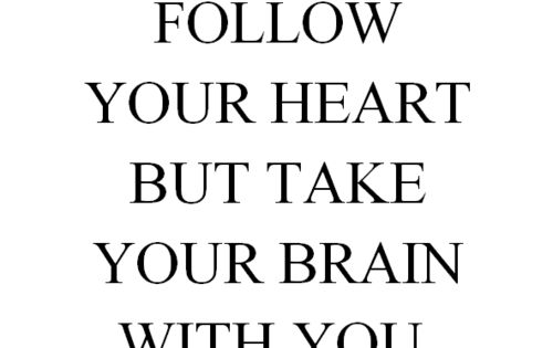 """Follow your heart, but take your brain with you."" quote inspirational"