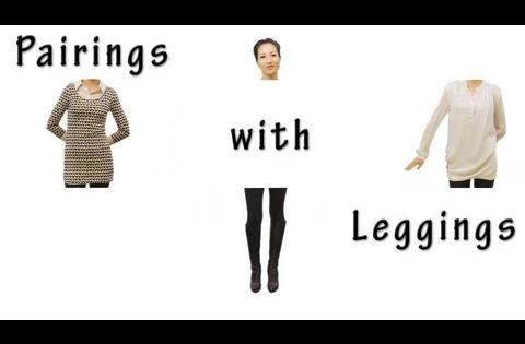 Pairings with Leggings, lots of good ideas!