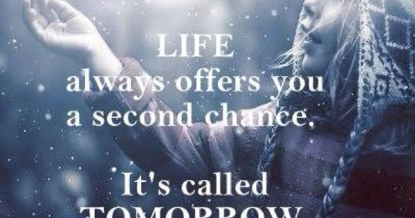 Life always offers you a second chance. Its called Tomorrow Quote