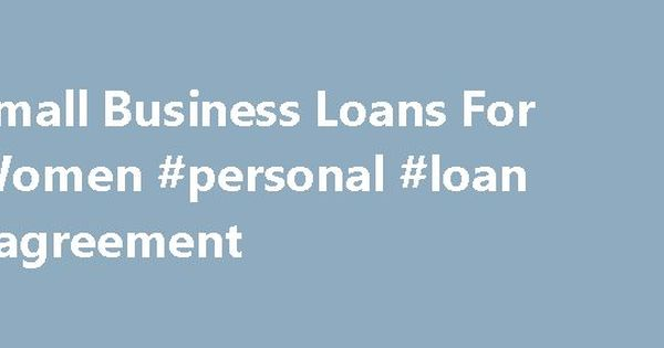 Small Business Loans For Women #personal #loan #agreement   - business loan agreement