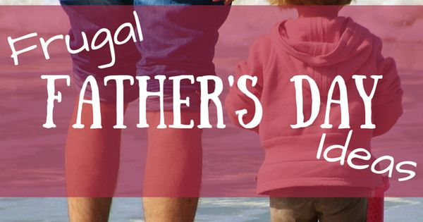 5 frugal ideas for celebrating the men in your life this ...