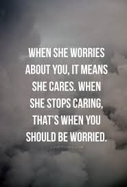 I Worry Because I Care Stop Caring Quotes Care Quotes Amazing Quotes