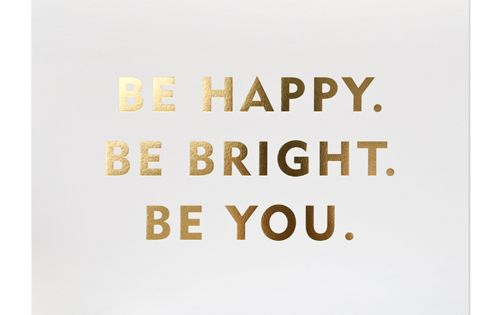 Sugar Paper, LA - Be Happy. Be Bright. Be you. gold print