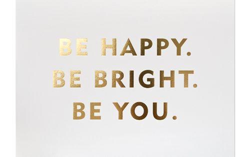 Sugar Paper, LA - Be Happy. Be Bright. Be you. gold print